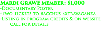 Mardi GrAWE member: $1,000 -Documentary Poster -Two Tickets to Bacchus Extravaganza -Listing in program credits & on website, call for details