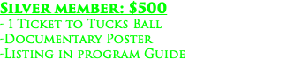 Silver member: $500 - 1 Ticket to Tucks Ball -Documentary Poster -Listing in program Guide