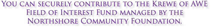 You can securely contribute to the Krewe of AWE Field of Interest Fund managed by the Northshore Community Foundation.